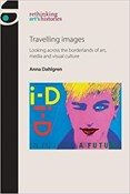 Travelling images. Looking across the boarderlands of art, media and visual culture