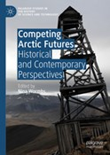 Competing Arctic Futures. Historical and Contemporary Perspectives